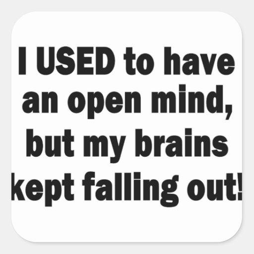 Refrán divertido - tenía una mente abierta… pegatina cuadrada