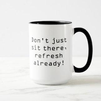 Refresh already! mug