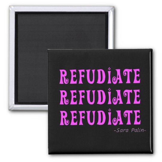"""Refudiate"" Sara Palin's Made Up Word Gifts 2 Inch Square Magnet"