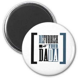 Refurbish Your Dada Magnet