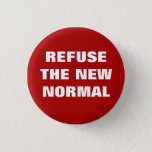 """Refuse the New Normal Pin<br><div class=""""desc"""">A symbol that racism,  sexism,  homophobia,  xenophobia and similar horrors should never be normalized behavior.</div>"""