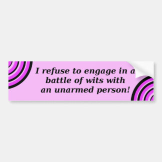 Refuse to engage in battle of wits with unarmed bumper sticker