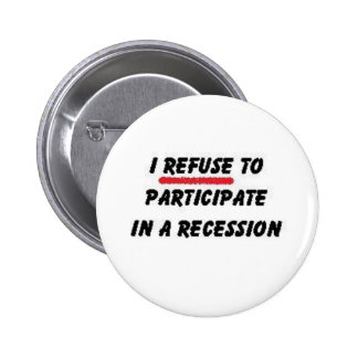 refuse to participate in recession pinback buttons