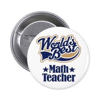 Regalo del profesor de matemáticas para (mundos me pin redondo de 2 pulgadas