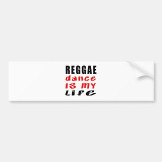 Reggae Dance is my life Bumper Stickers