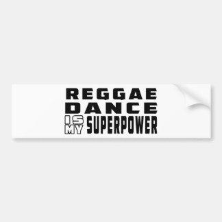 Reggae Dance is my superpower Bumper Sticker