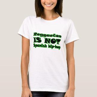 Reggaeton IS NOT Spanish Hip-Hop T-Shirt