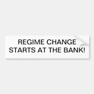Regime Change starts at the Bank! Bumper Sticker
