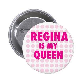 Regina es mi reina pin redondo de 2 pulgadas