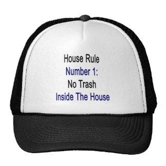 Regla número 1 de la casa ninguna basura dentro de gorras