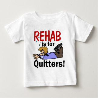 rehab is for QUITTERS! Baby T-Shirt