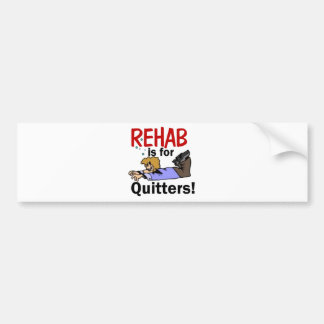 rehab is for QUITTERS! Car Bumper Sticker