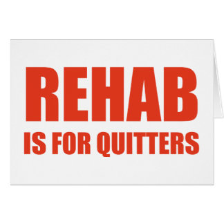 Rehab Is For Quitters Card