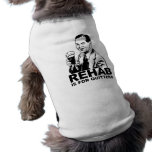 Rehab Is For Quitters Pet T-shirt