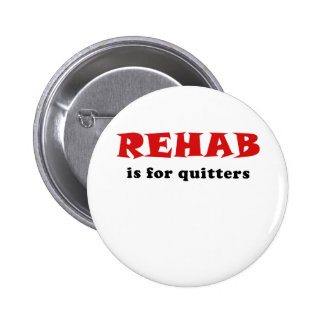 Rehab is for Quitters Pinback Button