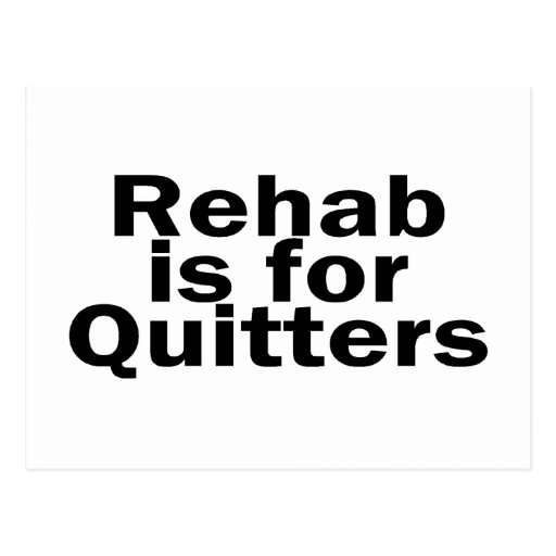 Rehab Is For Quitters Post Card
