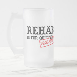 Rehab is for Quitters - Probation Funny Beer Mug