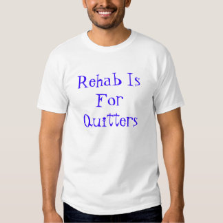 Rehab Is For Quitters Tee Shirt