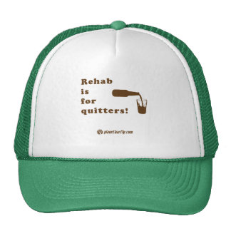 Rehab is for quitters! trucker hat