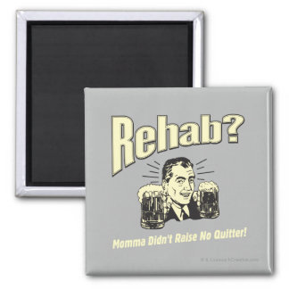 Rehab: Mama Didn't Raise No Quitter 2 Inch Square Magnet