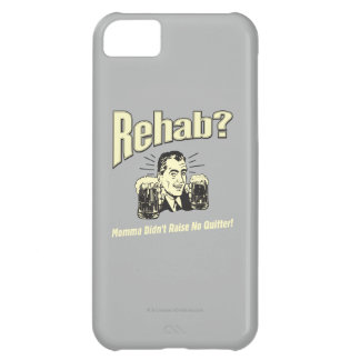 Rehab: Mama Didn't Raise No Quitter iPhone 5C Case