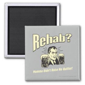 Rehab: Mama Didn't Raise No Quitter Magnet