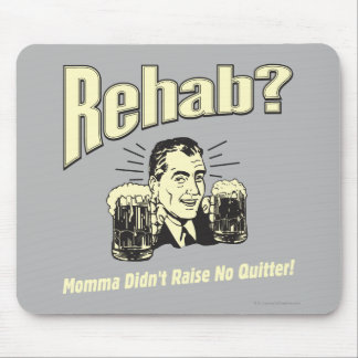 Rehab: Mama Didn't Raise No Quitter Mouse Pad