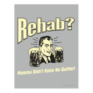 Rehab: Mama Didn't Raise No Quitter Postcard