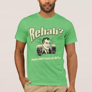 Rehab: Mama Didn't Raise No Quitter T-Shirt