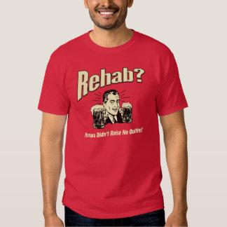 Rehab: Mama Didn't Raise No Quitter T Shirts