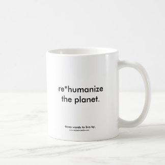 rehumanize the planet (mug) coffee mug