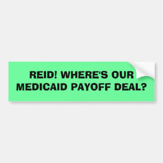 REID! WHERE'S OUR MEDICAID BUMPER STICKER