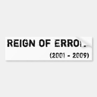 Reign of Error, (2001 - 2009) Car Bumper Sticker