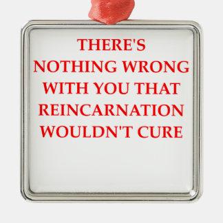 REINCARNATION METAL ORNAMENT