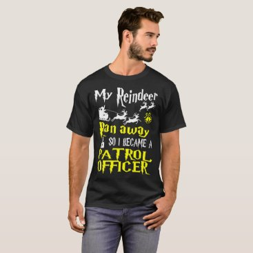 Halloween Themed Reindeer Ran Away I Became Patrol Officer Tshirt