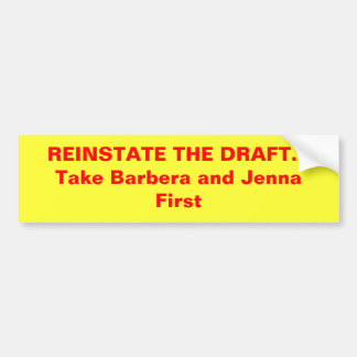 REINSTATE THE DRAFT...Take Barbera and Jenna First Bumper Sticker