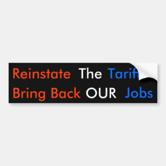 Reinstate The Tariffs Bring Back OUR Jobs Bumper Sticker