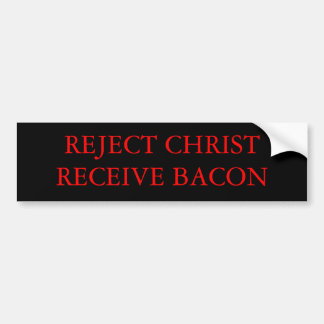 REJECT CHRIST RECEIVE BACON BUMPER STICKER
