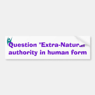 "Reject ""Extra-Natural"" authority Bumper Sticker"