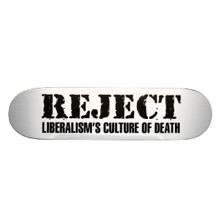 Reject Liberalism's Culture of Death Skateboard