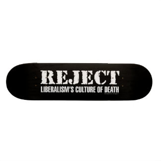 Reject Liberalism's Culture of Death Skateboard Deck