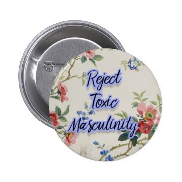 AntiqueVirtue reject toxic masculinity pinback button