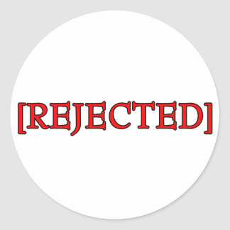 Rejected Round Stickers
