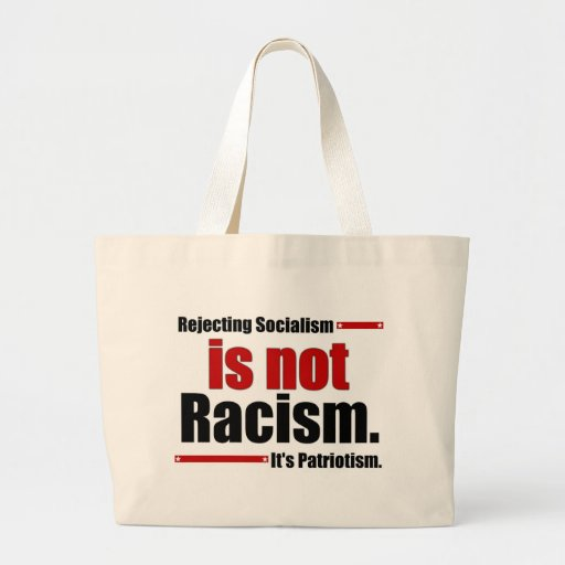 Rejecting Socialism is not Racism... Bag