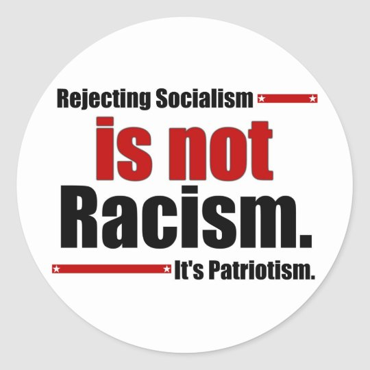 Rejecting Socialism is not Racism... Classic Round Sticker