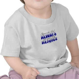 Rejoice in the Lord Always T Shirt