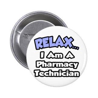 Relájese. Soy técnico de la farmacia Pin Redondo De 2 Pulgadas