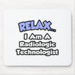 Relájese. Soy tecnólogo radiológico Tapetes De Raton
