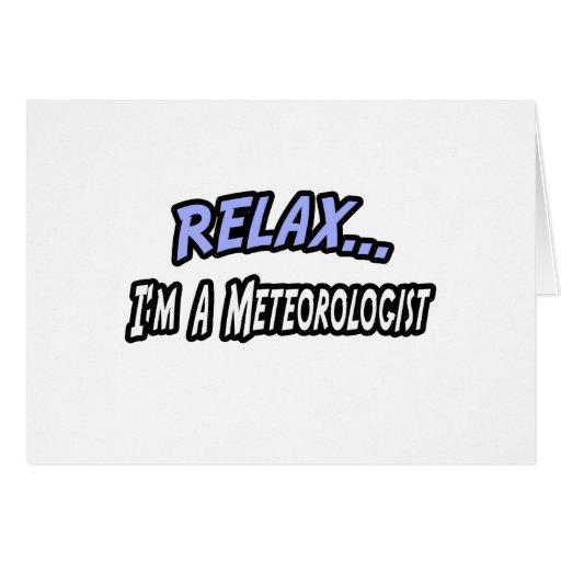 Relájese, yo son un meteorólogo tarjeta de felicitación