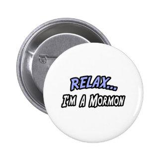 Relájese, yo son un mormón pin redondo de 2 pulgadas